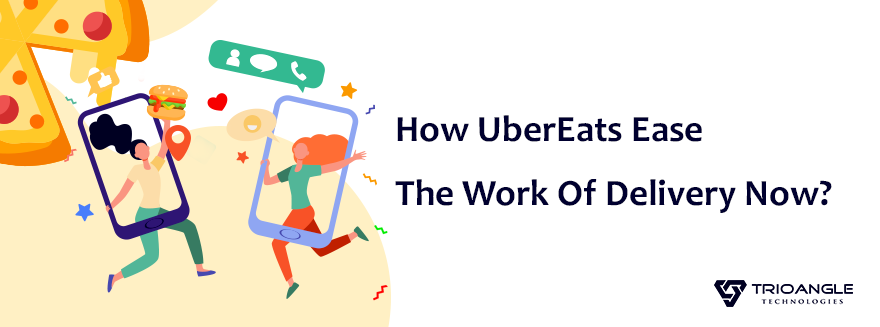How UberEats Ease The Work Of Delivery Now?