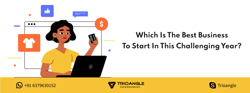 Which Is The Best Business To Start In This Challenging Year?